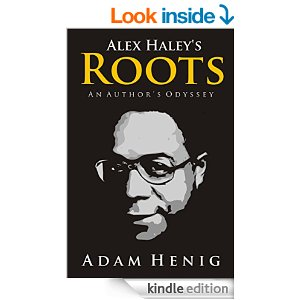 Alex Haley's Roots. An Author's Odyssey by Adam Henig
