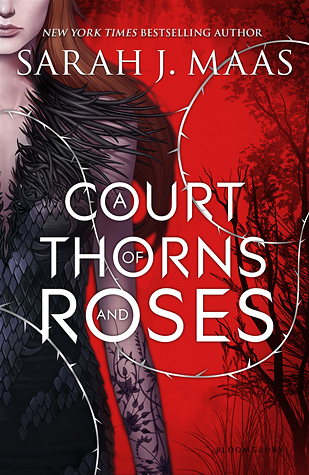 A Court of Thorns and Roses (A Court of Thorns and Roses #1) by Sarah J Maas
