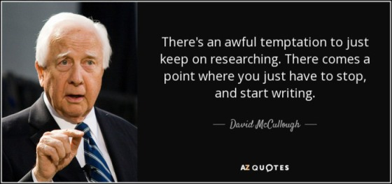 quote-there-s-an-awful-temptation-to-just-keep-on-researching-there-comes-a-point-where-you-david-mccullough-77-50-67
