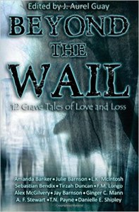 Beyond the Wail 12 Grave Stories of Love and Loss