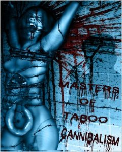 Masters of Taboo Presents Cannibalism Digesting The Human Condition