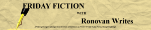 Friday Fiction with Ronovan Writes Challenge