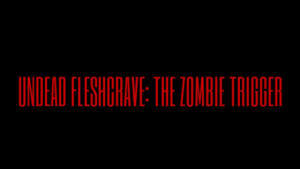 UNDEAD FLESHCRAVE_ THE ZOMBIE TRIGGER
