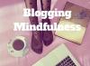 How to Practice Blogging Mindfulness #blogging #MondayBlogShare #BloggingGals