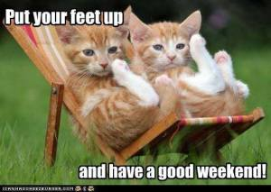 Put Your Feet Up and Have a Good Weekend