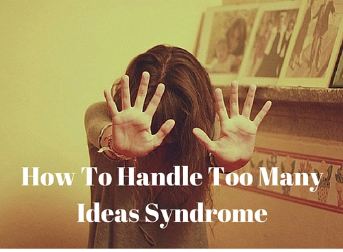 How To Handle Too Many Ideas Syndrome