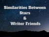 Similarities Between Stars & Writer Friends #writers #author