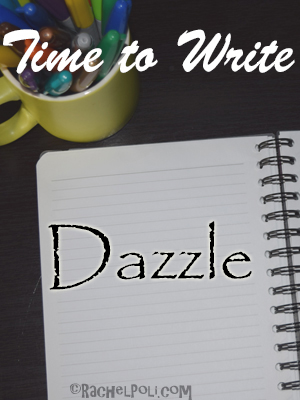 Time To Write   Creative Writing   Writing Prompt   Dazzle   RachelPoli.com