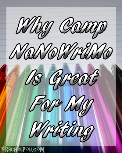 Why Camp NaNoWriMo Is Great For My Writing | Creative Writing | NaNoWriMo | RachelPoli.com