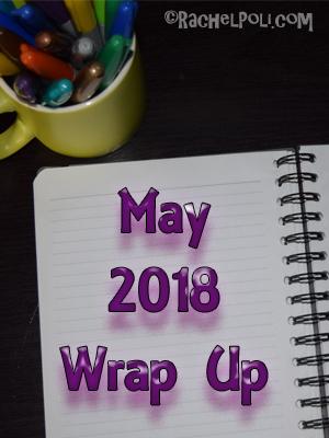 2018 May Wrap Up | Blogging | Reading | Creative Writing | Mystery Month | RachelPoli.com