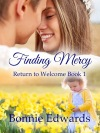 Seriously? Return to Welcome? She'd rather chew rusty nails… Finding Mercy by @BonnieEdwards #NewRelease #Romance @MoBPromos