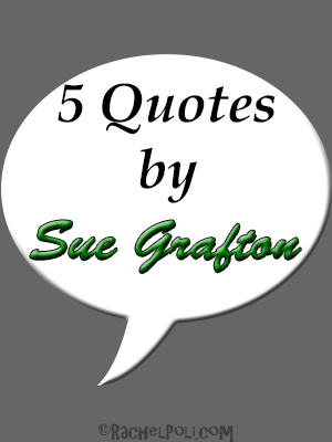 5 Quotes by Sue Grafton | Writing Quotes | Inspiration | RachelPoli.com