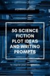 50 Science Fiction Plot Ideas and Writing Prompts – by Bryn Donovan…