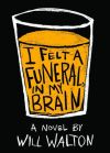 I Felt A Funeral, In My Brain by Will Walton Review
