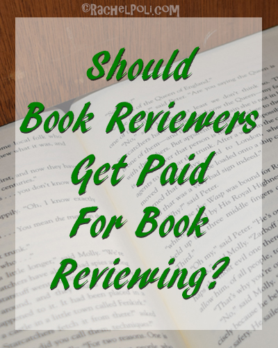 Should Book Reviewers Get Paid for Book Reviewing? | Book Reviews | Book Bloggers | Blogging | Reading | RachelPoli.com