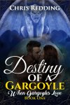 He was born in a time when magic ruled the Earth… Destiny of A Gargoyle by Chris Redding #PNR #NewRelease