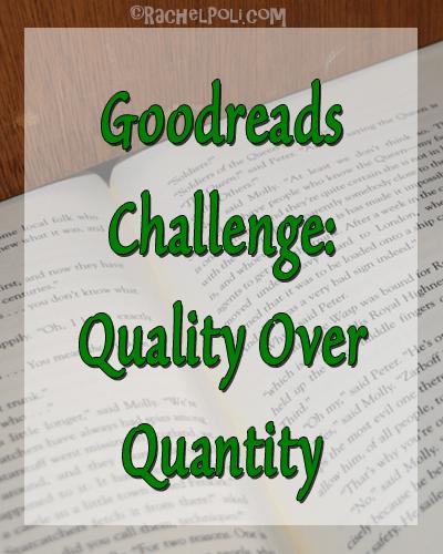 Goodreads Challenge Quality Over Quantity | Reading | Books | Reading Challenge | Goodreads | RachelPoli.com