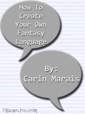 Guest Post: How To Create Your Own Fantasy Language by Carin Marais | Blogging | Creative Writing | Fantasy | Fantasy Writing | RachelPoli.com
