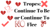 Tropes: Continue To Be or Continue To Flee