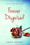 Cover Reveal: Forever Disguised (Angelheart Saga, Book 2) by Annie Woods