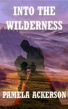 """Into the Wilderness"" (The Wilderness Series, Book #2) by Pamela Ackerson – #Romance, #Westerns, # ScienceFiction, #Fantasy, #Time Travel"