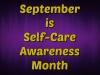 September is Self Care AwarenessMonth